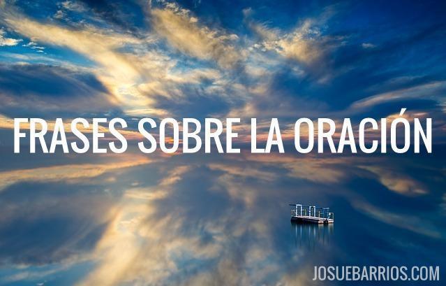 36 Frases Sobre La Oracion Que Necesitas Leer Josue Barrios