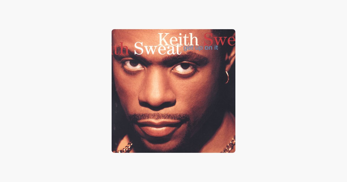 Best Get Up On It By Keith Sweat On Apple Music With Pictures