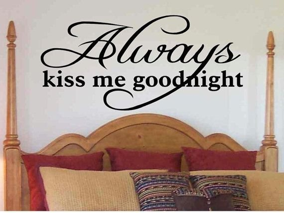 Best Love Quote Decal Always Kiss Me Goodnight Master Bedroom With Pictures