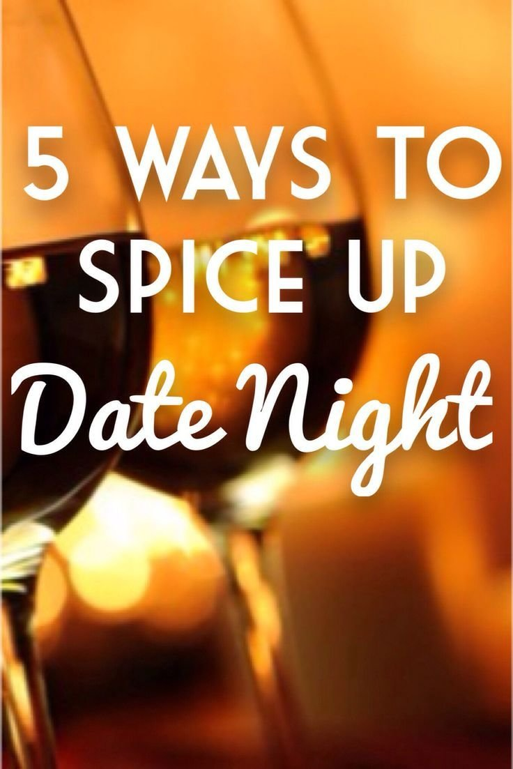 Best 5 Ways To Spice Up Date Night Spice Up Ur Relationship With Pictures