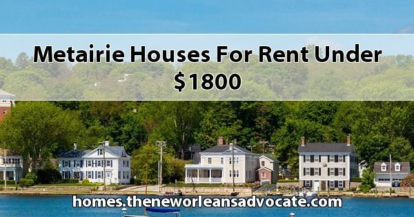 Best Metairie Houses For Rent Under 1800 With Pictures