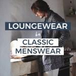Loungewear in Classic Menswear