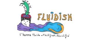 FLUIDISH, l'homme fluide, fluidifiant, fluidifié – Burnout, le Crash des Héros, épisode 5 (témoignage)
