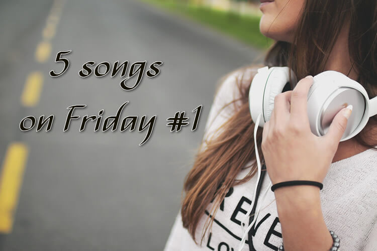 5 Songs on Friday #1