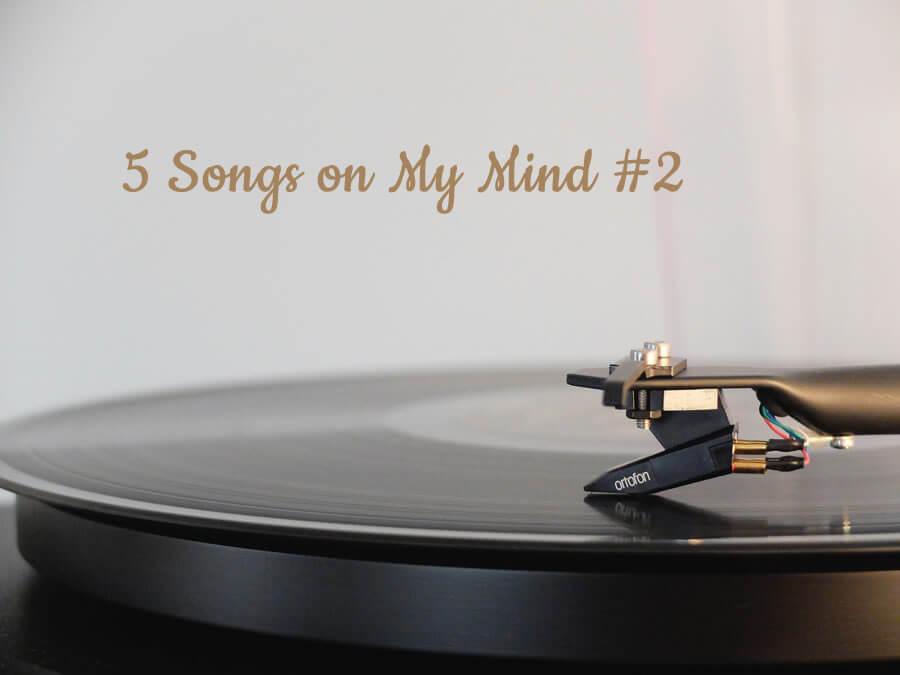 5 Songs on My Mind