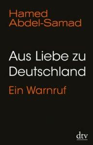 Buch Hamed Abdel-Samad - Aus Liebe zu Deutschland - Ein Warnruf