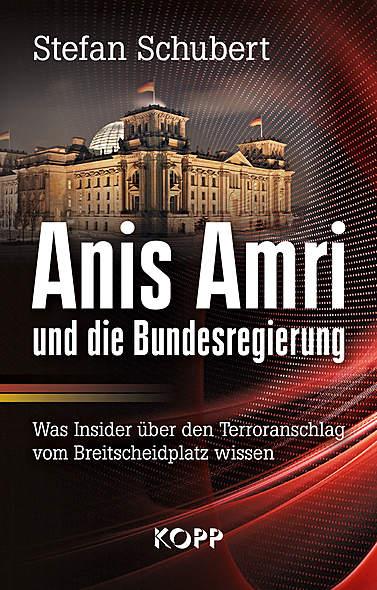 Stefan Schubert - Anis Amri und die Bundesregierung - Was Insider über den Terroranschlag vom Breitseidplatz wissen sollten - Kopp Verlag - 19,99 Euro
