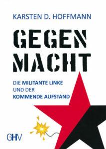 Buch Karsten D. Hoffmann - GEGENMACHT - Die Militante Linke und der kommende Aufstand - Kopp Verlag 16,99 Euro