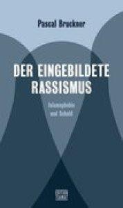Pascal Bruckner - Der eingebildete Rassismus - Islamophobie und Schuld - Kopp Verlag - 24,00 Euro