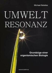 Michael Beleites - Umweltresonanz- Grundzüge einer organismischen Biologie - Unterstützen Sie jouwatch und erwerben das Buch über den Kopp Verlag - 45,00 Euro