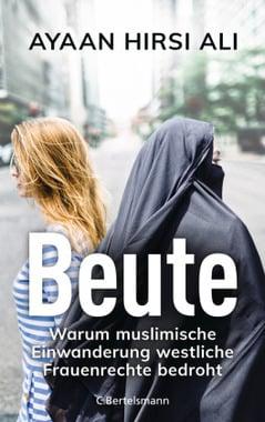 Hirsi Ali, Ayaan - Beute - Warum muslimische Einwanderung westliche Frauenrechte bedroht - Unterstützen Sie jouwatch und erwerben das Buch über den Kopp Verlag - 22,00 Euro