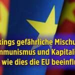 Pekings gefährliche Mischung aus Kommunismus und Kapitalismus– und wie dies die EU beeinflusst; Bild: Startbild Youtube