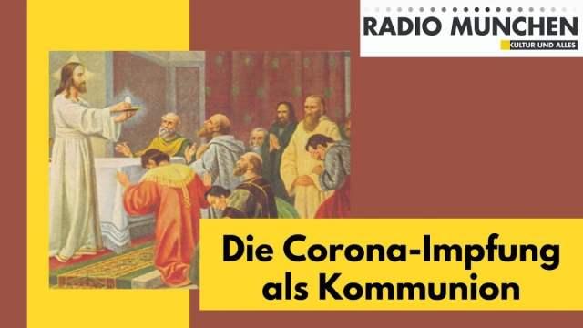 Die Corona-Impfung als Kommunion; Bild: Startbild Youtubevideo Radio München