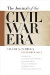 Journal of the Civil War Era, September 2013, volume 3 number 3