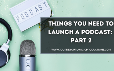 Things You Need to Launch a Podcast: Part 2
