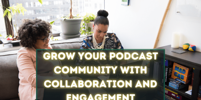 podcast podcasting production, podcast community, podcast collaboration, grow your podcast