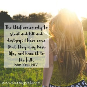 The thief comes only to steal and kill and destroy; I have come that they may have life, and have it to the full.