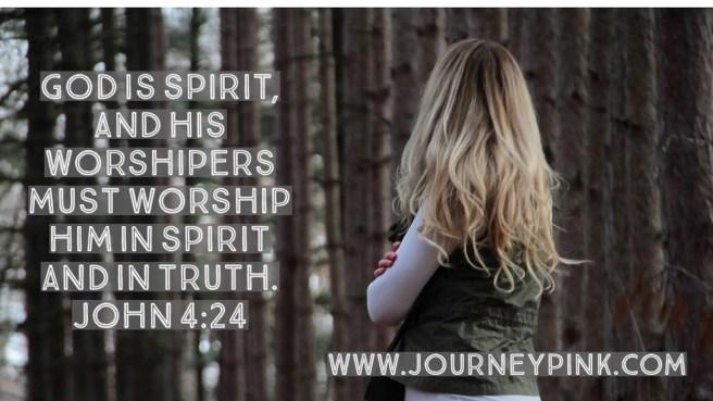 Worship Him in spirit and in truth. John 4:24