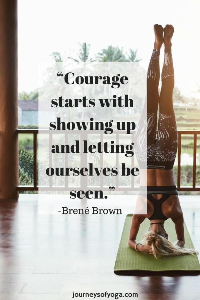 This Brene Brown TED Talk is definitely worth your time. She digs deep into what it means to be vulnerableand how to be vulnerable. And she does it with a humoroustwist.  There are so many times that we have to face vulnerability.  -steppinginto a new and challenging yoga class...