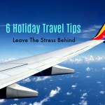 Holiday Travel Tips: 6 Ways To A Hassle Free Trip