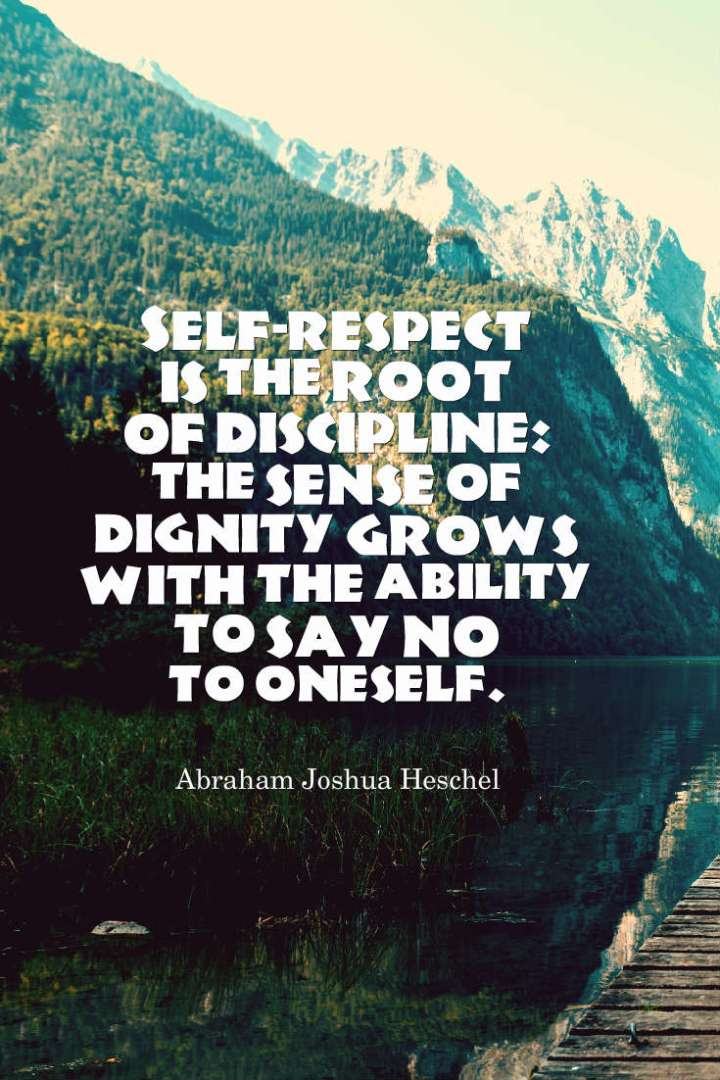 Self-respect is the root of discipline: the sense of dignity grows with the ability to say no to oneself.