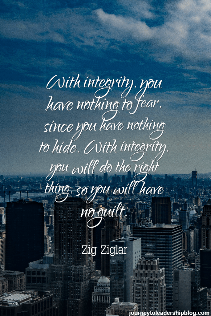 Quote Of The Week #32 Zig Ziglar With integrity, you have nothing to fear, since you have nothing to hide. With integrity, you will do the right thing, so you will have no guilt. #quotes #integrity #transparency