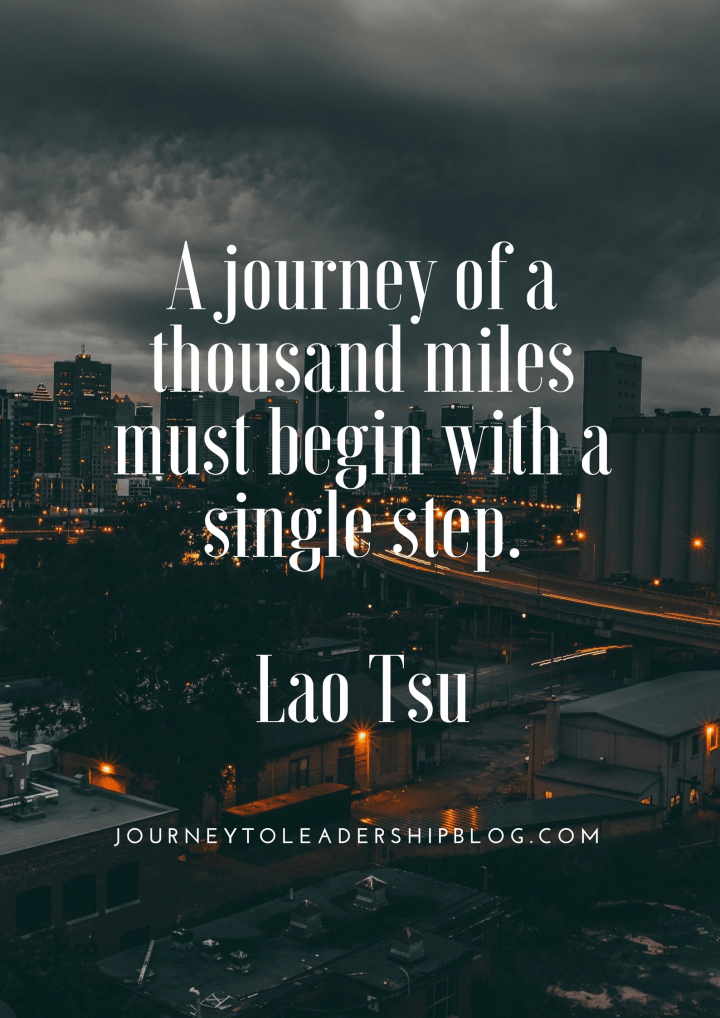 A journey of a thousand miles must begin with a single step. - Lao-Tsu.png