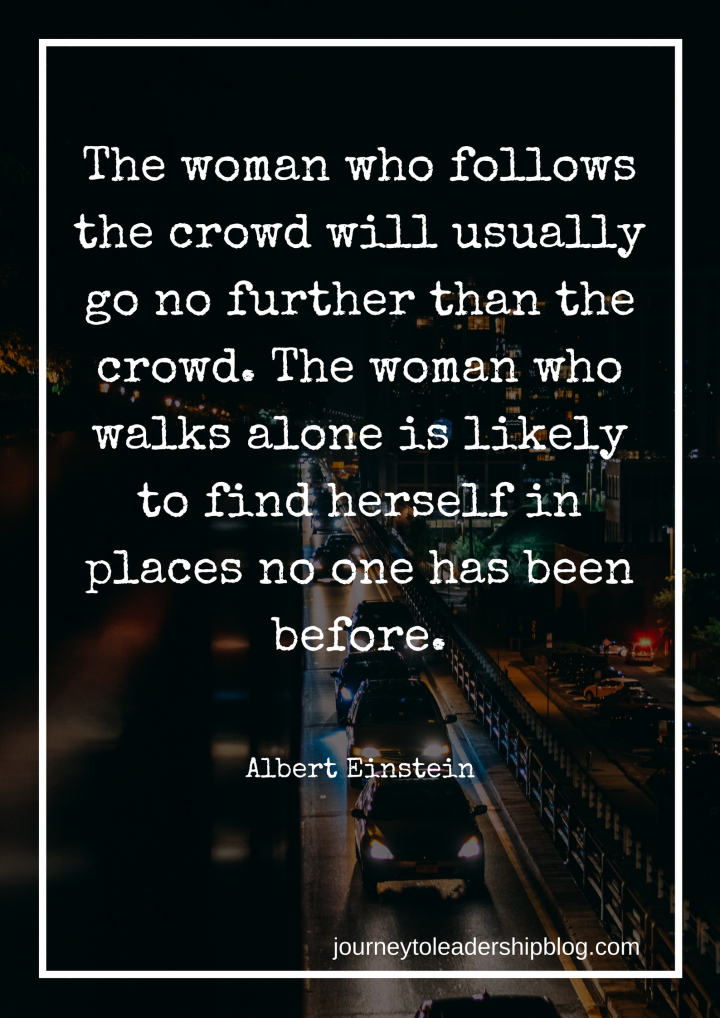 _The woman who follows the crowd will usually go no further than the crowd. The woman who walks alone is likely to find herself in places no one has been before._ Albert Einstein.png