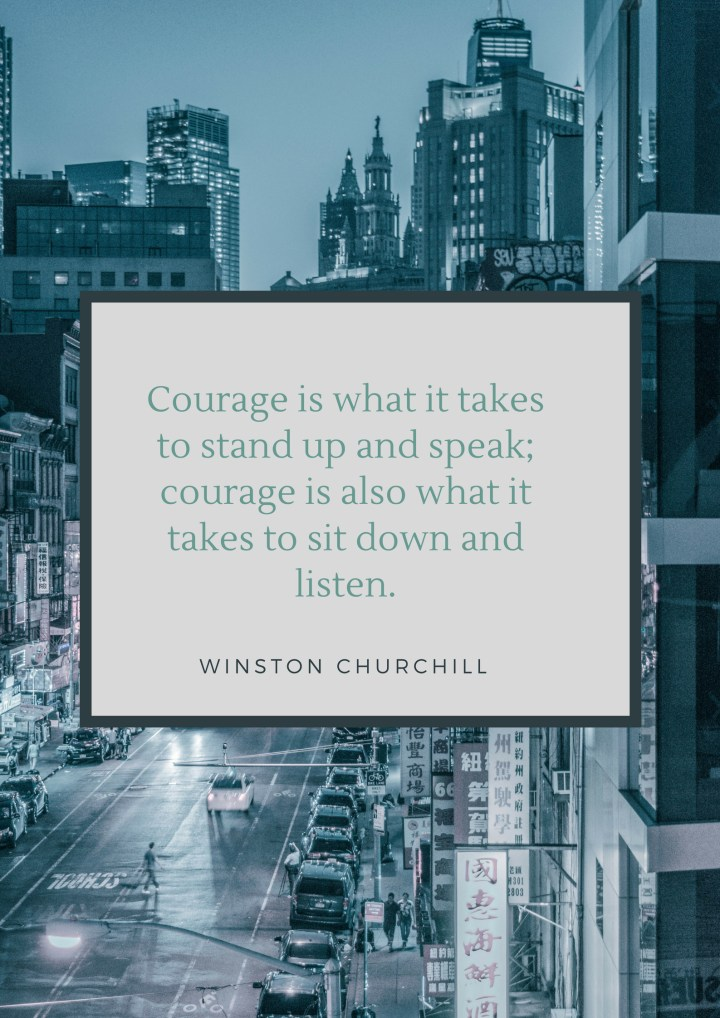 Quote Of The Week #58 Courage is what it takes to stand up and speak; courage is also what it takes to sit down and listen. Winston Churchill #quotes #leadershipquotes #lifequotes #courage #leadership #LeadershipDevelopment #JourneyToLeadership