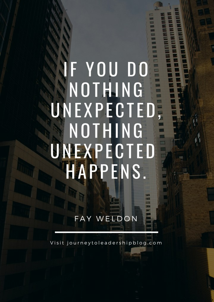 Quote Of The Week #56 If you do nothing unexpected, nothing unexpected happens. –Fay Weldon #quotes #lifequotes #riskmanagement #JourneyToLeadership