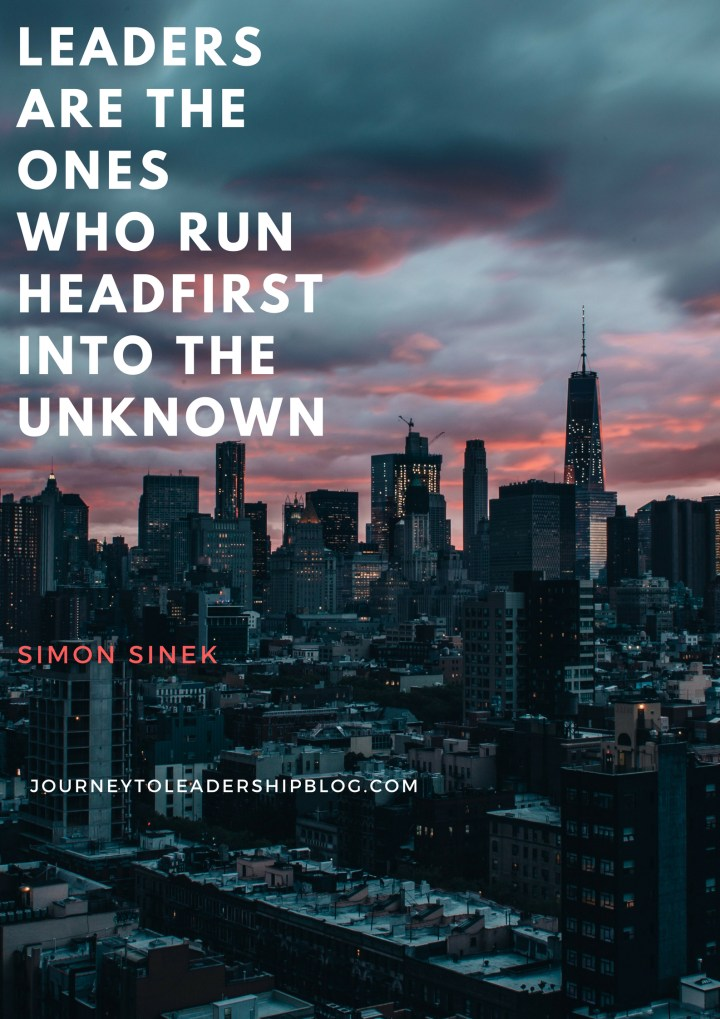 Leaders are the ones who run headfirst into the unknown. - Simon Sinek