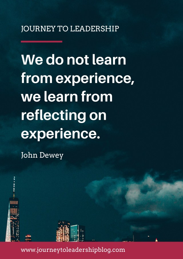 We do not learn from experience, we learn from reflecting on experience. John Dewey