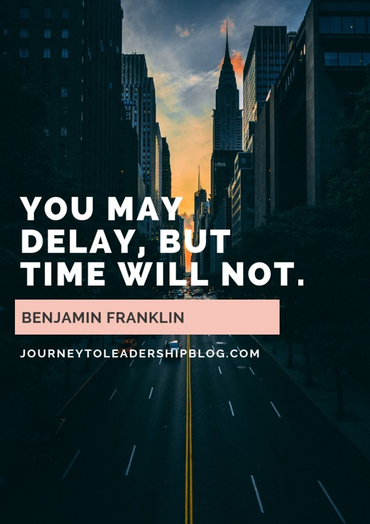 Quote Of The Week #62 You may delay, but time will not. — Benjamin Franklin #quotes #lifequotes #leadershipquotes #leadership