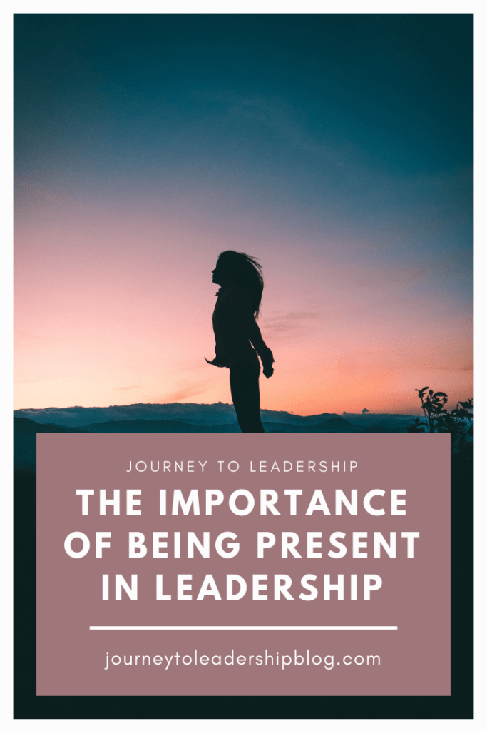 The Importance Of Being Present In Leadership