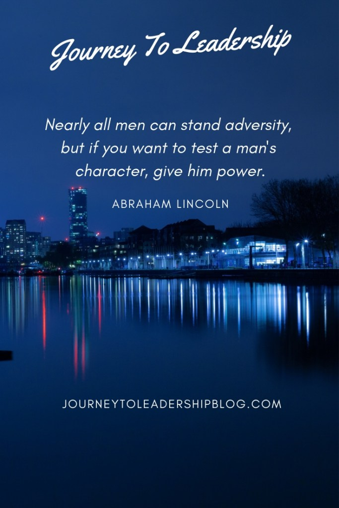 Nearly all men can stand adversity, but if you want to test a man's character, give him power. Abraham Lincoln