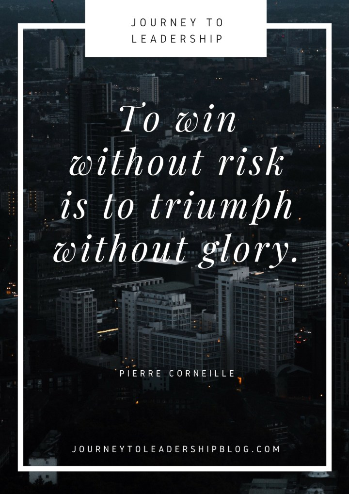 To win without risk is to triumph without glory. Pierre Corneille