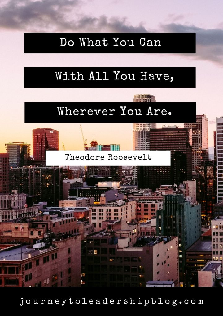 Quote Of The Week #90 Do What You Can With All You Have, Wherever You Are. – Theodore Roosevelt #quote #motivation #inspiration #success