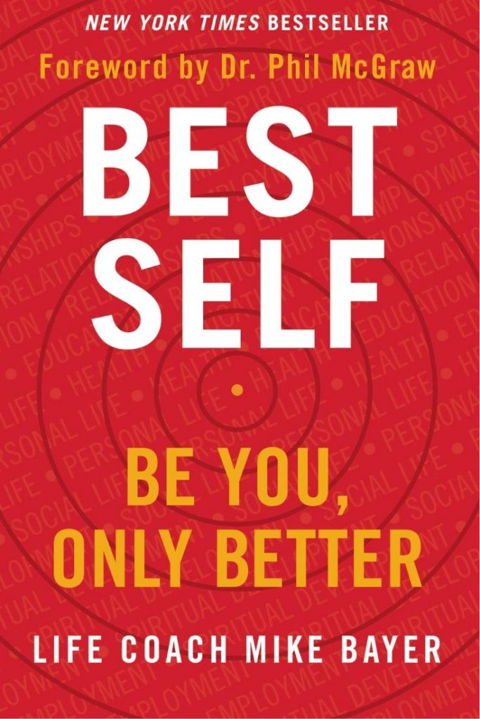 Best Self: Be You, Only Better By Mike Bayer #books #bookreview #selfesteem #selfimprovement #leader #leadership #selfdevelopment #lifecoaching #lifecoach