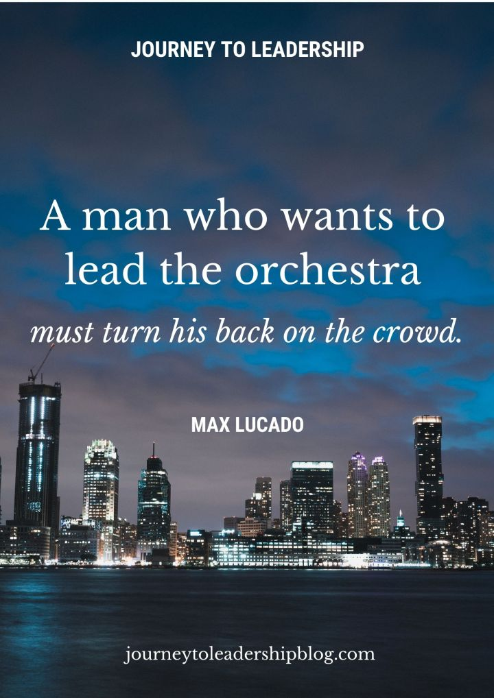 Quote Of The Week #98 A man who wants to lead the orchestra must turn his back on the crowd. - Max Lucado #quotes #quote #success #leader #leadership #leadershipmatters #inspiration