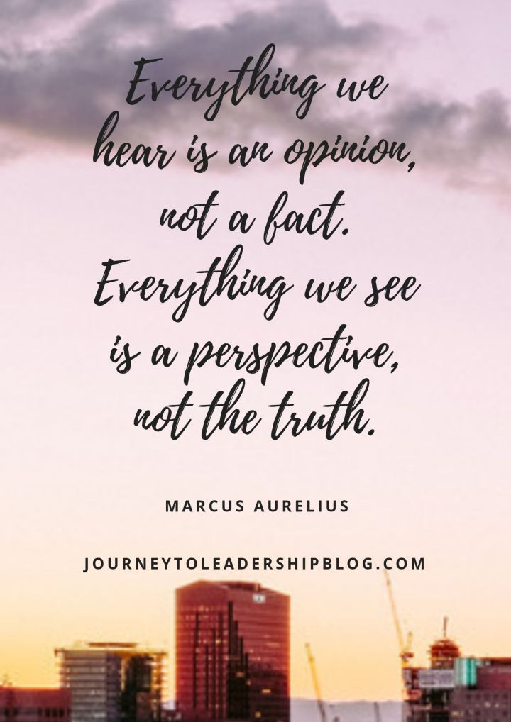 Quote Of The Week #97 Everything we hear is an opinion, not a fact. Everything we see is a perspective, not the truth. _ Marcus Aurelius journeytoleadershipblog #quotes #truth #inspiration #selfawareness