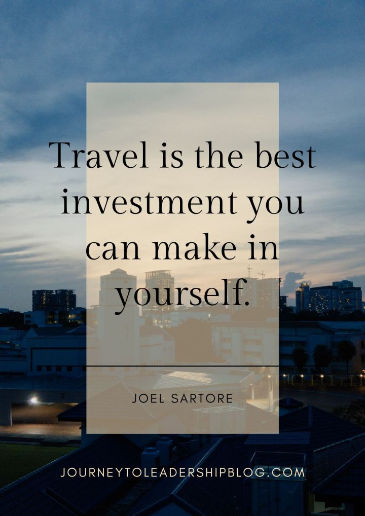 Quote Of The Week #107 Travel is the best investment you can make in yourself. Joel Sartore #quotes #quote #motivationalquotes #inspiratinoalquotes #motivation #inspiration #travel #culture #selfimprovement #leadership #JourneyToLeadership