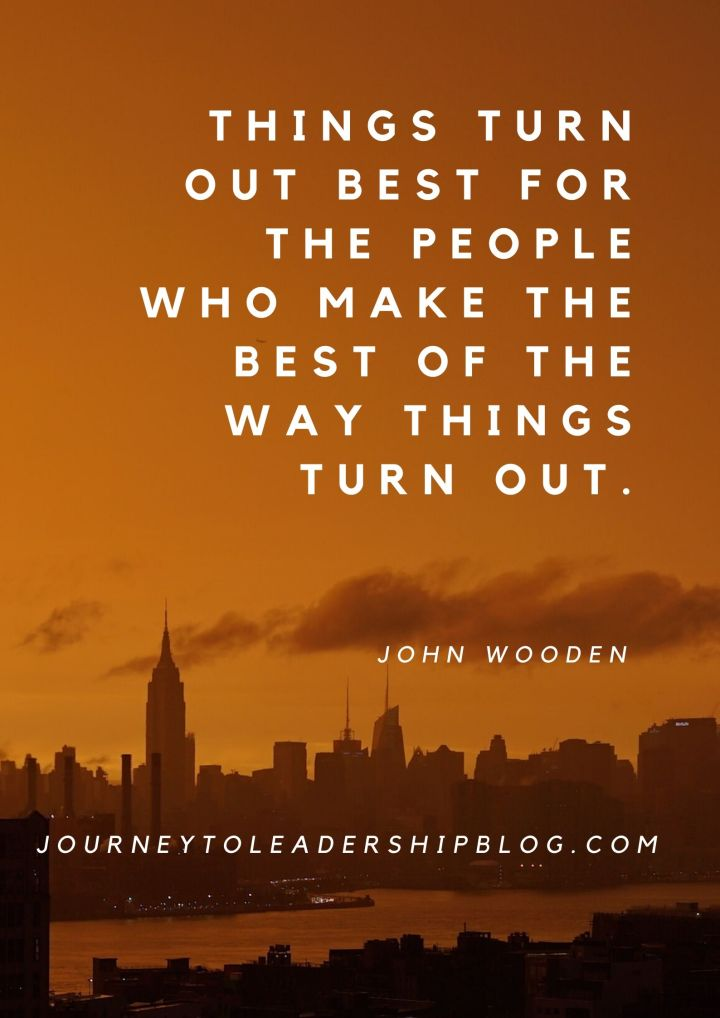 Quote Of The Week #113 Things turn out best for the people who make the best of the way things turn out. - John Wooden #quote #quotes #leadership #positivity #optimism #success