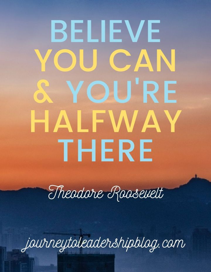 Quote Of The Week #113 Believe you can and you're halfway there Theodore Roosevelt #quote #quotes #success #selfesteem #motivation #inspiration #leadership