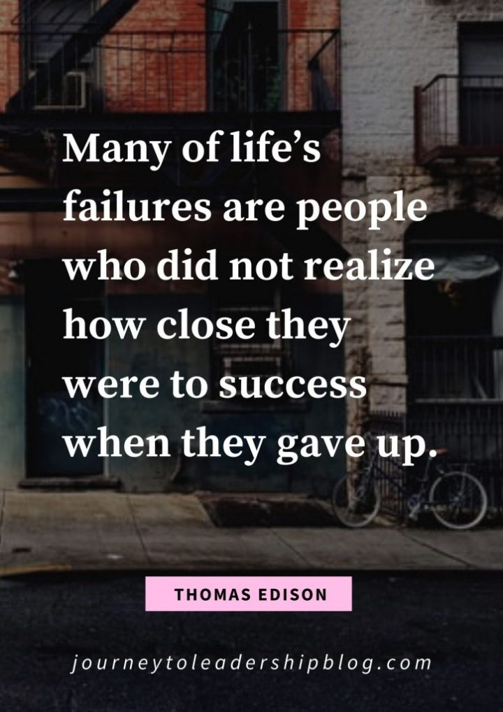 Quote Of The Week #129 Many of life's failures are people who did not realize how close they were to success when they gave up. – Thomas Edison #quotes #quote #failure #success #resilience #motivation #inspiration #motivational #motivationalquotes