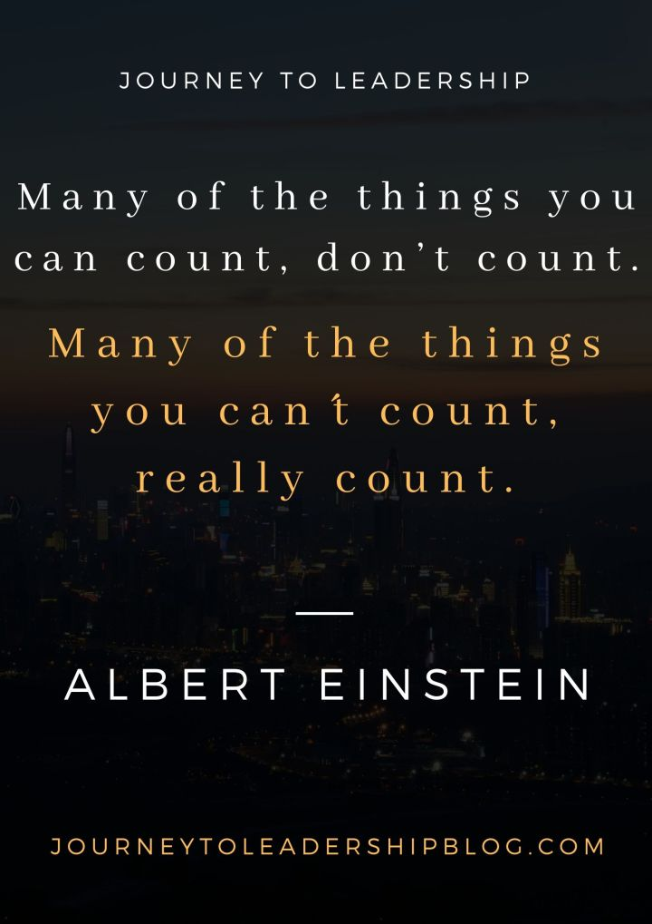Quote Of The Week #134 Many of the things you can count, don't count. Many of the things you can´t count, really count. - Albert Einstein #quotes #quotesaboutlife #selfdevelopment #selfawareness #growth https://journeytoleadershipblog.com/