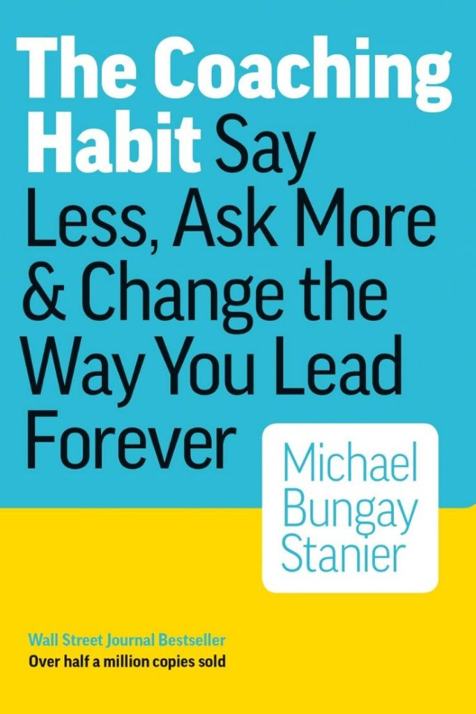 The Coaching Habit: Say Less, Ask More & Change the Way You Lead Forever By Michael Bungay Stanier #bookreview #books #habits #selfdevelopement #leadership #coachinghabit