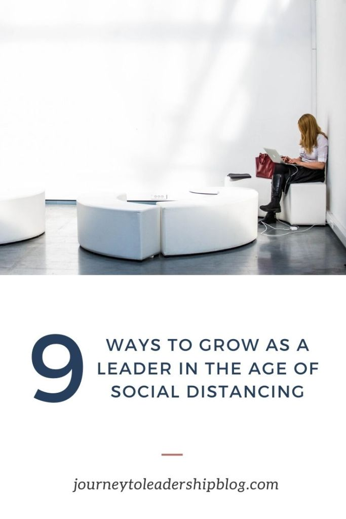 9 Ways To Grow As A Leader In The Age Of Social Distancing #leadership #selfdevelopment #selfimprovement #success #socialdistancing #socialdistance #journeytoleadership journeytoleadershipblog.com