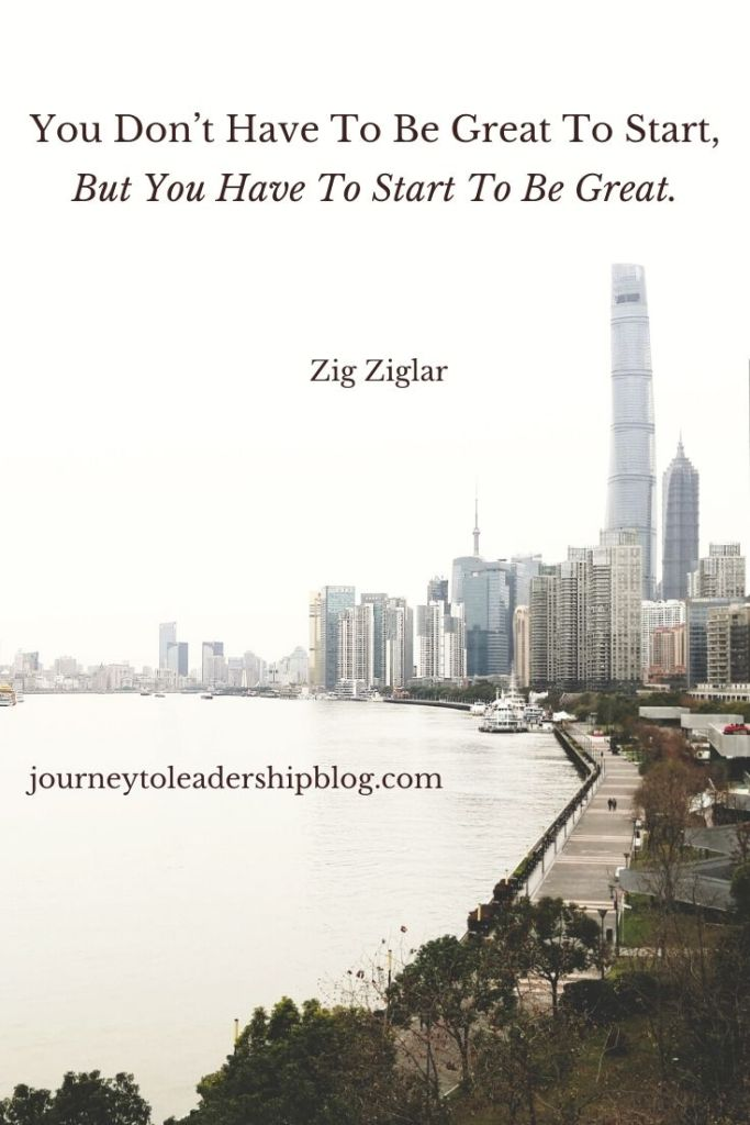 Quote Of The Week #151 You Don't Have To Be Great To Start, But You Have To Start To Be Great. – Zig Ziglar  #quotes #vision #motivation #success #motivation #motivationalquotes #inspiration #inspirationalquotes  https://journeytoleadershipblog.com/