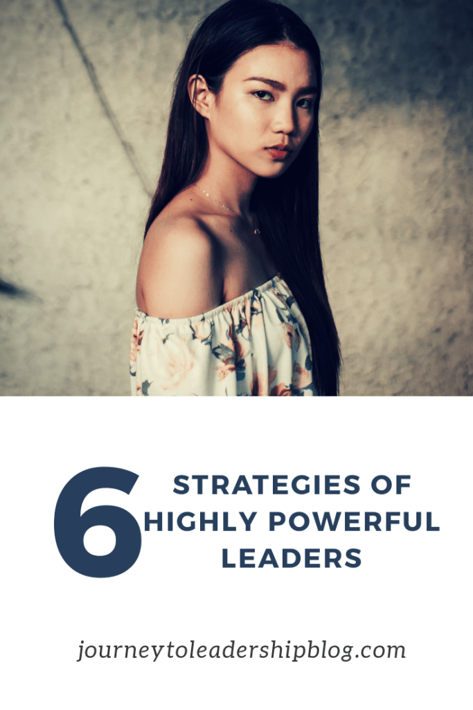 6 Strategies Of Highly Powerful Leaders #power #leadership #success #personalpower #journeytoleadership journeytoleadershipblog.com
