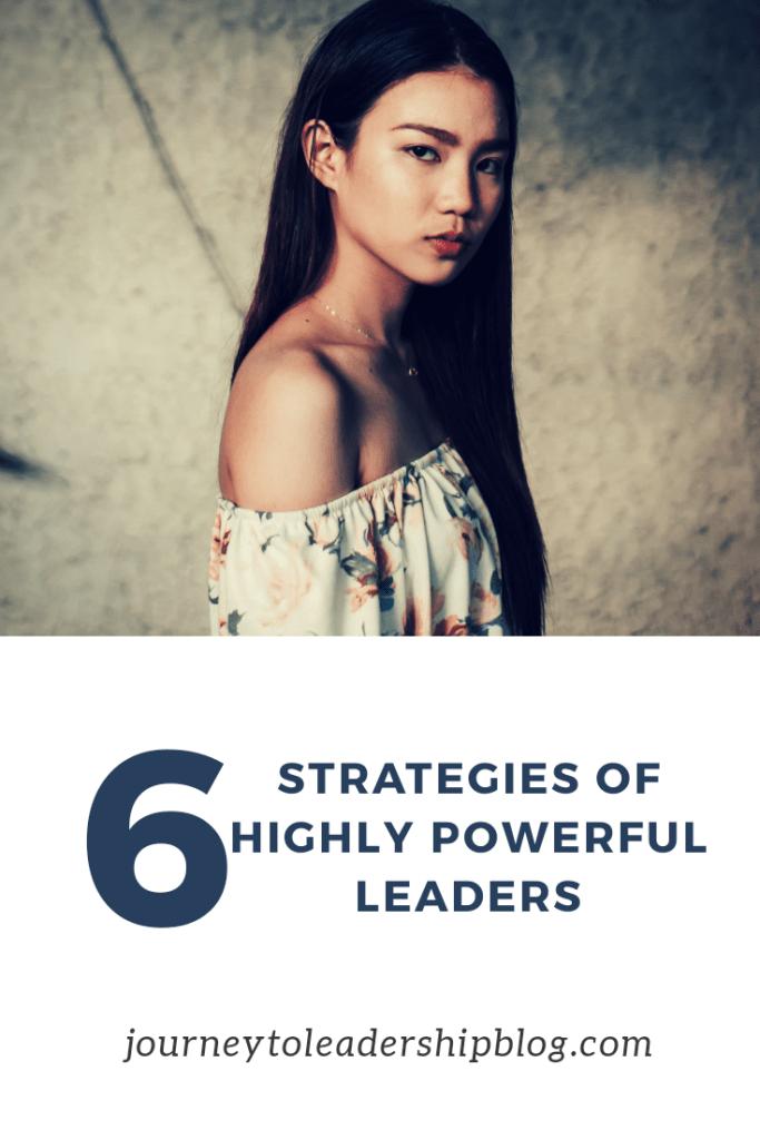 6 Strategies Of Highly Powerful Leaders #power #leadership #success #personalpower #journeytoleadership journeytoleadershipblog.com